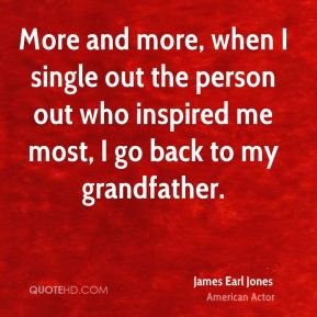 More and more, when I single out the person out who inspired me most, I go back to my grandfather.