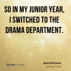 So in my junior year, I switched to the drama department.