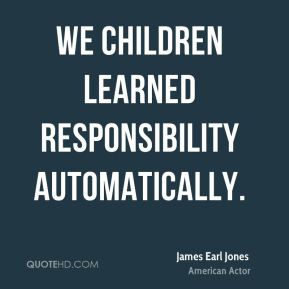 We children learned responsibility automatically.