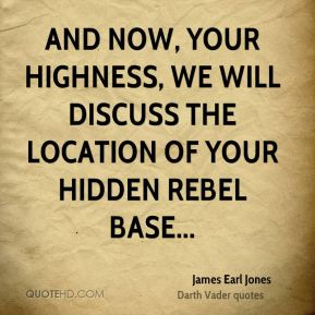 James Earl Jones - And now, your highness, we will discuss the location of your hidden rebel base...