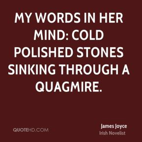 James Joyce - My words in her mind: cold polished stones sinking through a quagmire.