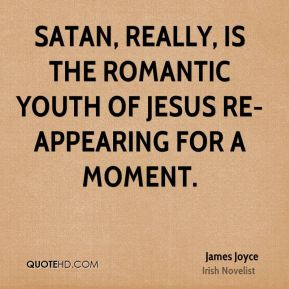 Satan, really, is the romantic youth of Jesus re-appearing for a moment.