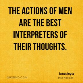 The actions of men are the best interpreters of their thoughts.