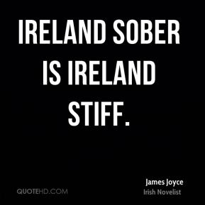 Ireland sober is Ireland stiff.