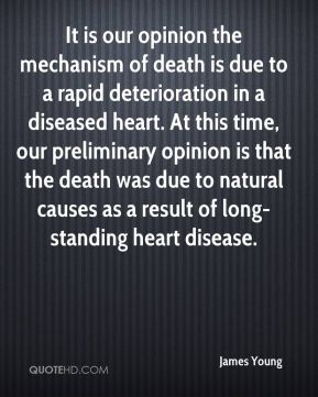 James Young - It is our opinion the mechanism of death is due to a rapid deterioration in a diseased heart. At this time, our preliminary opinion is that the death was due to natural causes as a result of long-standing heart disease.