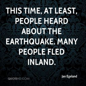 This time, at least, people heard about the earthquake. Many people fled inland.