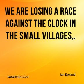 We are losing a race against the clock in the small villages.