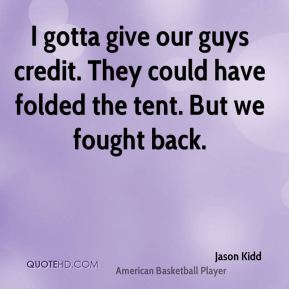 I gotta give our guys credit. They could have folded the tent. But we fought back.
