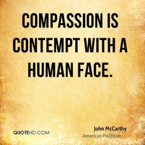 Compassion is contempt with a human face.