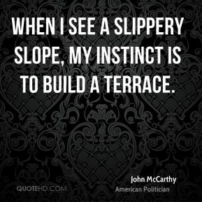John McCarthy - When I see a slippery slope, my instinct is to build a terrace.