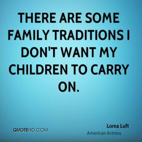 Lorna Luft - There are some family traditions I don't want my children to carry on.