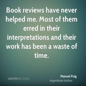 Book reviews have never helped me. Most of them erred in their interpretations and their work has been a waste of time.