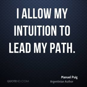 I allow my intuition to lead my path.