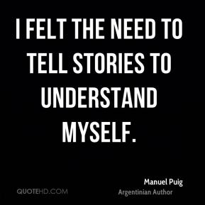 I felt the need to tell stories to understand myself.