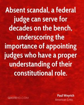 Absent scandal, a federal judge can serve for decades on the bench, underscoring the importance of appointing judges who have a proper understanding of their constitutional role.