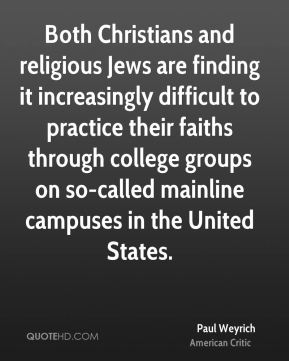 Both Christians and religious Jews are finding it increasingly difficult to practice their faiths through college groups on so-called mainline campuses in the United States.
