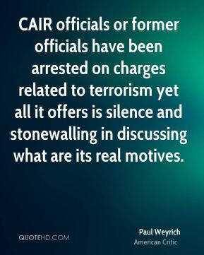 CAIR officials or former officials have been arrested on charges related to terrorism yet all it offers is silence and stonewalling in discussing what are its real motives.