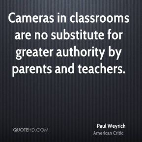 Paul Weyrich - Cameras in classrooms are no substitute for greater authority by parents and teachers.