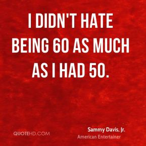 I didn't hate being 60 as much as I had 50.