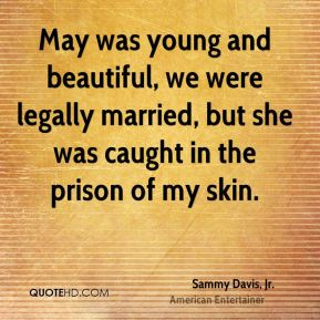 May was young and beautiful, we were legally married, but she was caught in the prison of my skin.