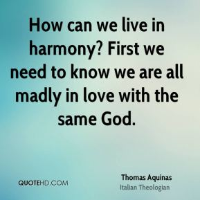 Thomas Aquinas - How can we live in harmony? First we need to know we are all madly in love with the same God.