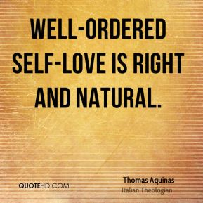 Well-ordered self-love is right and natural.