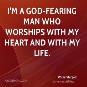 I'm a God-fearing man who worships with my heart and with my life.