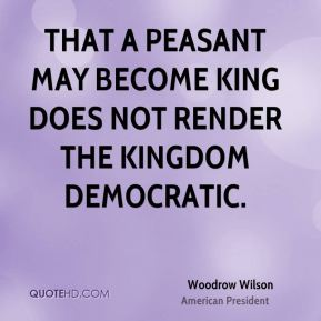 That a peasant may become king does not render the kingdom democratic.