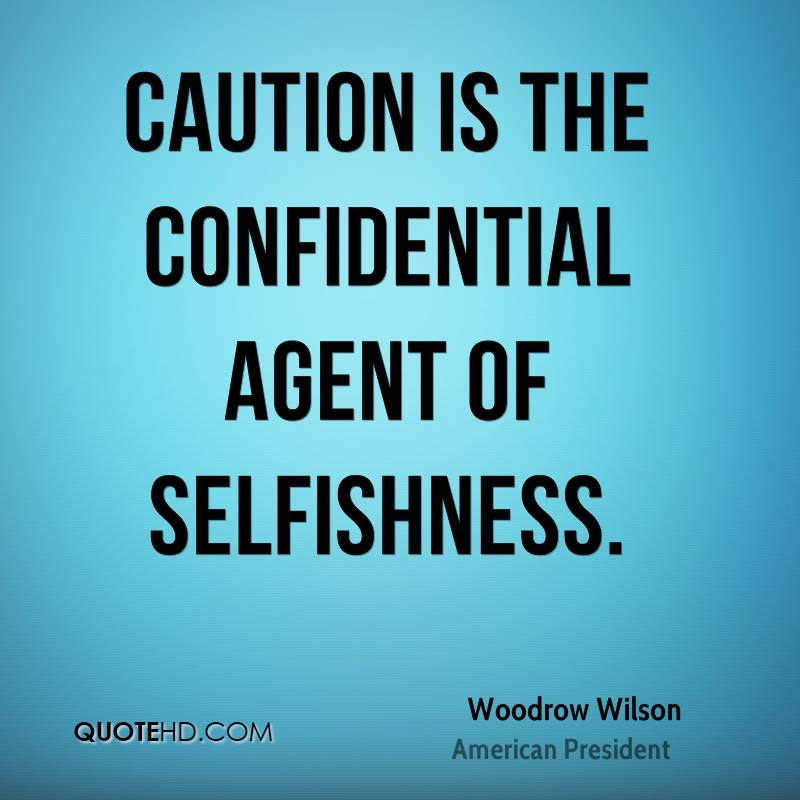 Caution is the confidential agent of selfishness.
