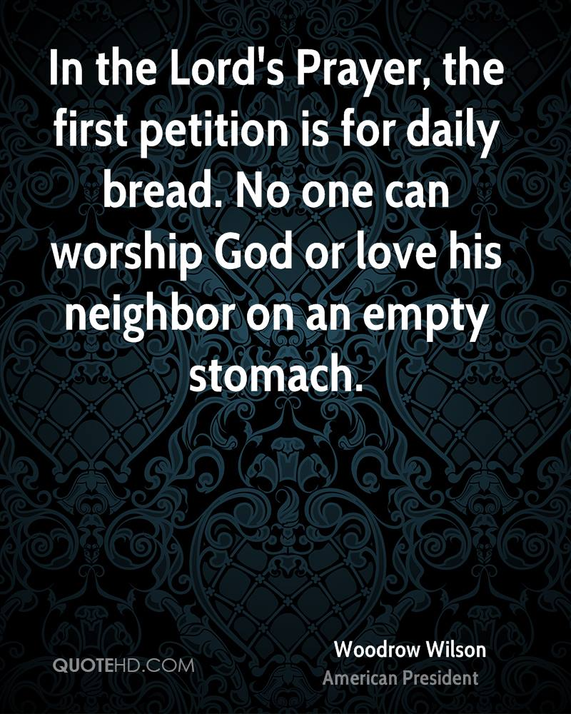 In the Lord's Prayer, the first petition is for daily bread. No one can worship God or love his neighbor on an empty stomach.
