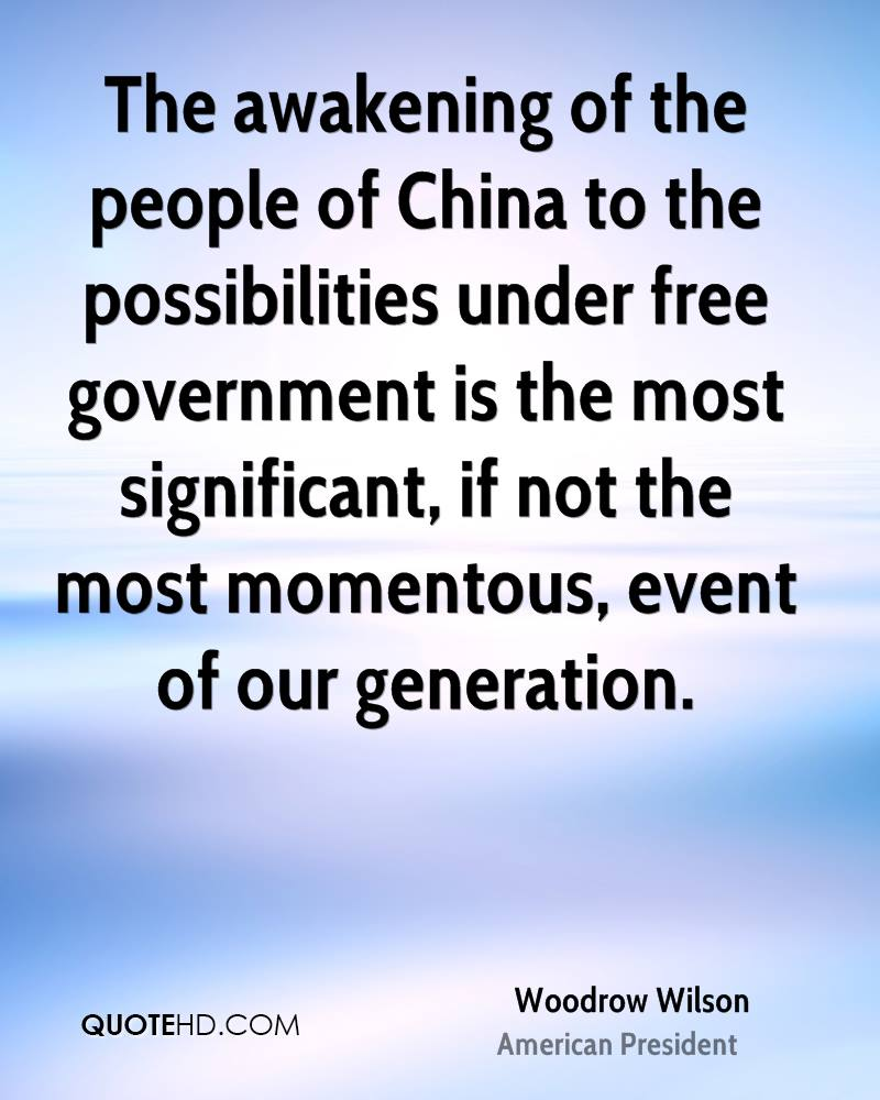 The awakening of the people of China to the possibilities under free government is the most significant, if not the most momentous, event of our generation.