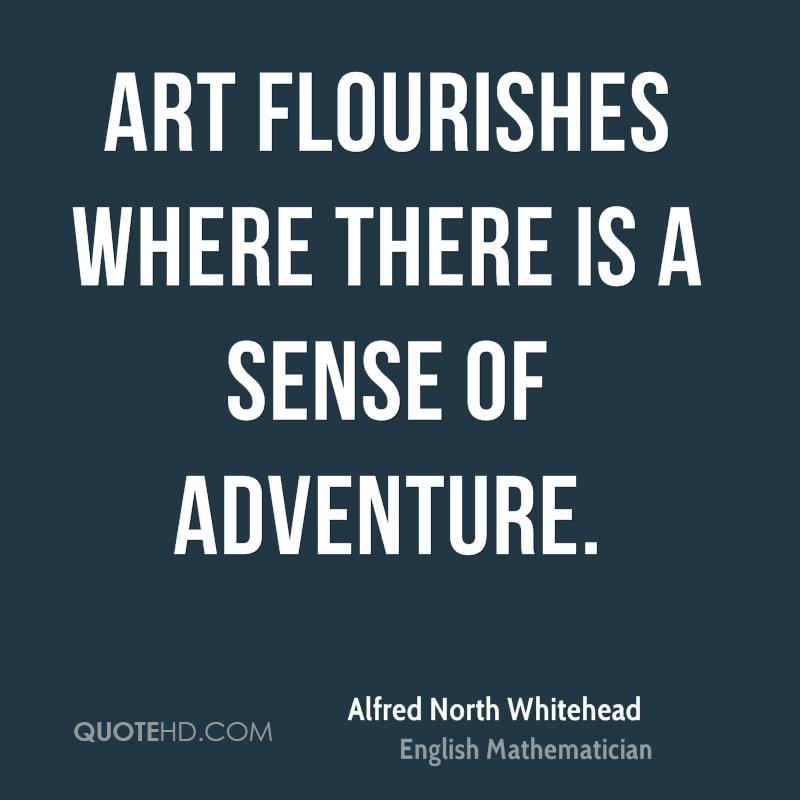 Art flourishes where there is a sense of adventure.