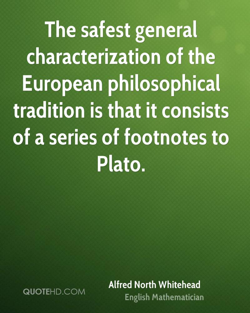 The safest general characterization of the European philosophical tradition is that it consists of a series of footnotes to Plato.