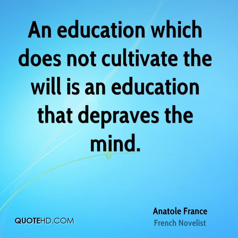 An education which does not cultivate the will is an education that depraves the mind.