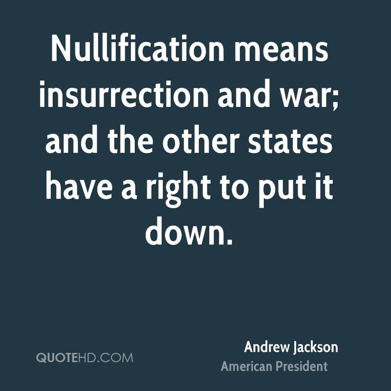 Nullification means insurrection and war; and the other states have a right to put it down.