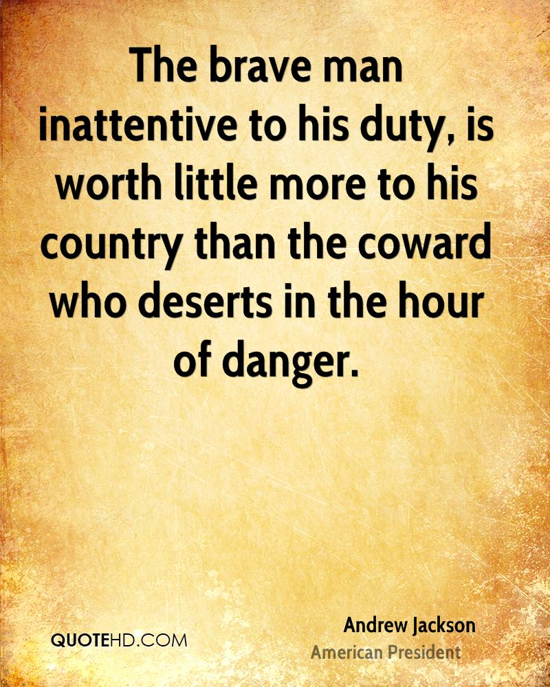 The brave man inattentive to his duty, is worth little more to his country than the coward who deserts in the hour of danger.