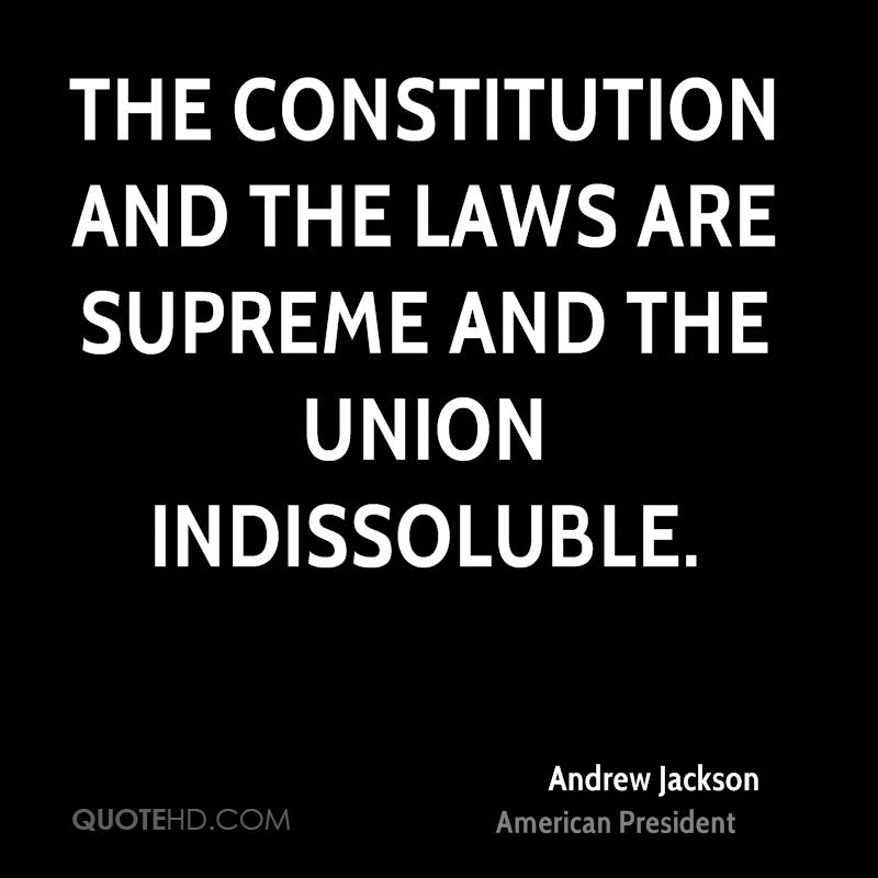 The Constitution and the laws are supreme and the Union indissoluble.