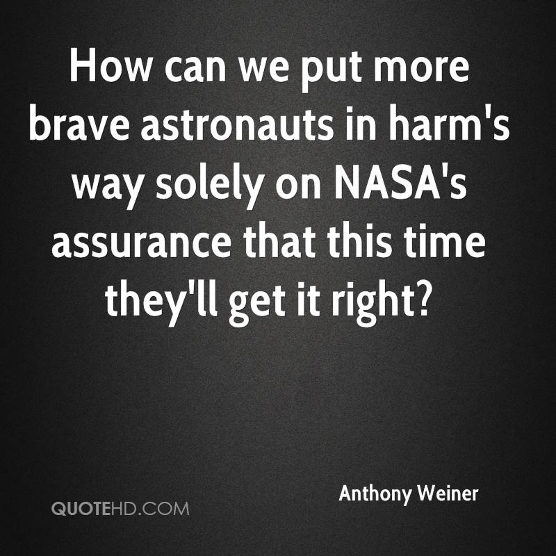 How can we put more brave astronauts in harm's way solely on NASA's assurance that this time they'll get it right?