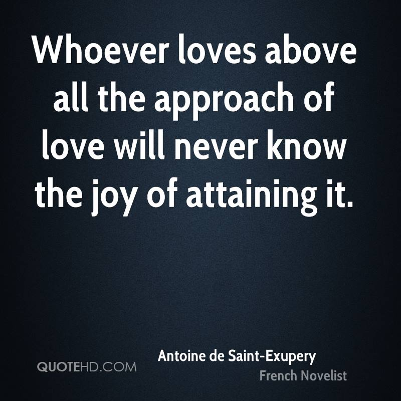 Whoever loves above all the approach of love will never know the joy of attaining it.