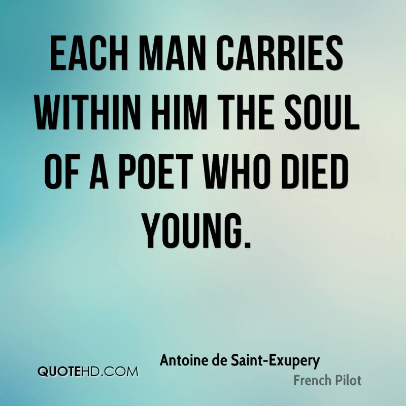 Each man carries within him the soul of a poet who died young.