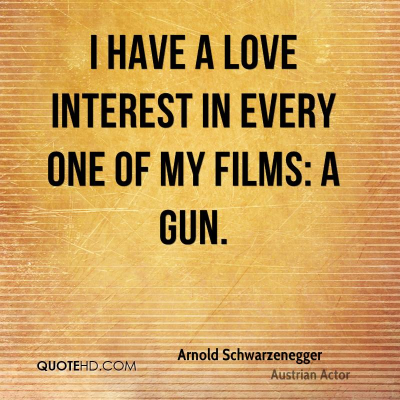 I have a love interest in every one of my films: a gun.