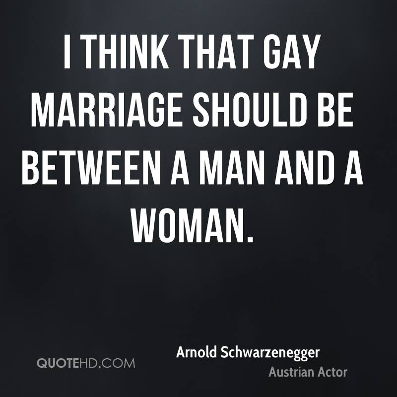 Arnold Schwarzenegger Gay Marriage Quote