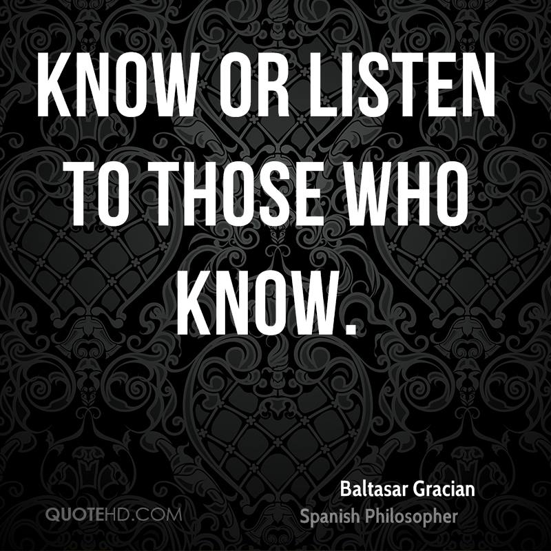 Know or listen to those who know.