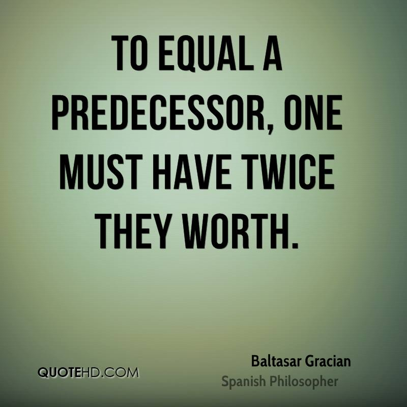 To equal a predecessor, one must have twice they worth.