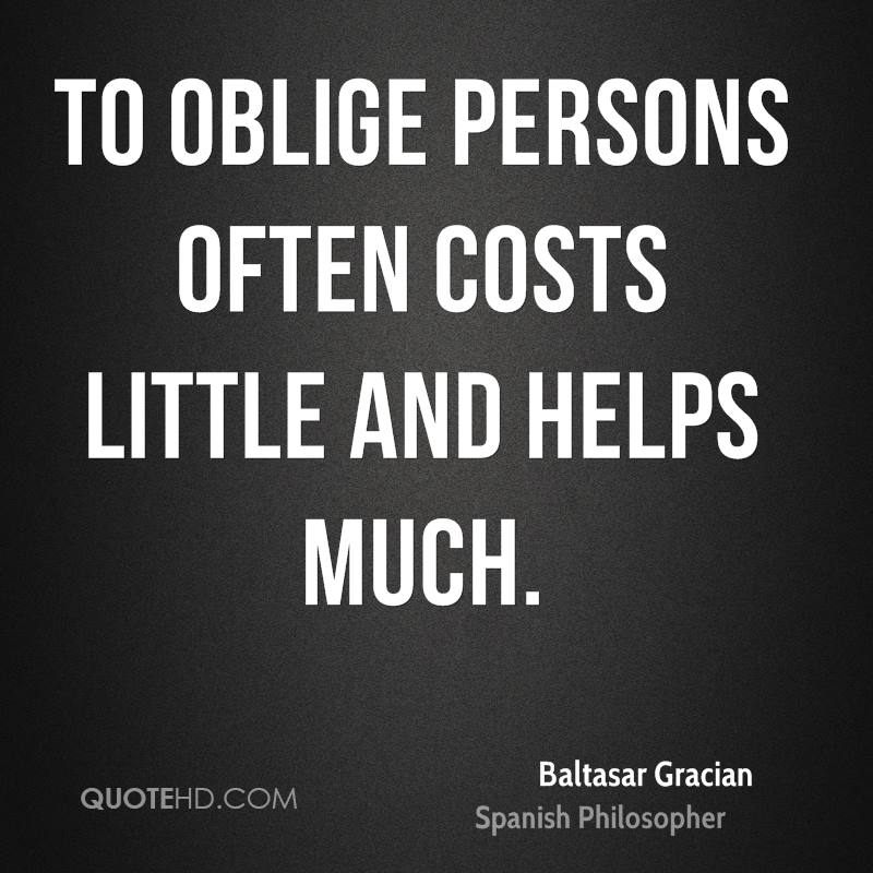 To oblige persons often costs little and helps much.
