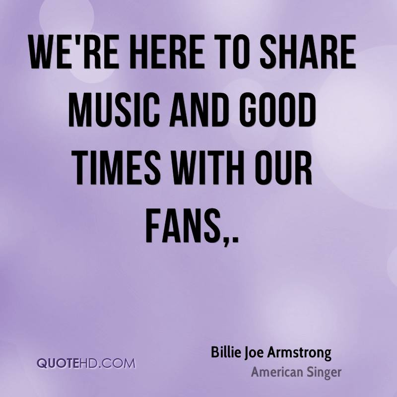 We're here to share music and good times with our fans.
