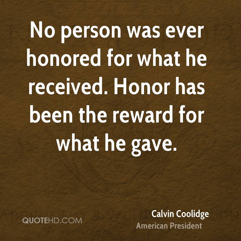 No person was ever honored for what he received. Honor has been the reward for what he gave.