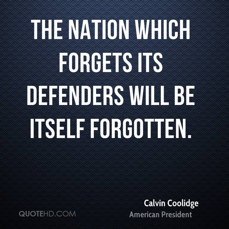 The nation which forgets its defenders will be itself forgotten.