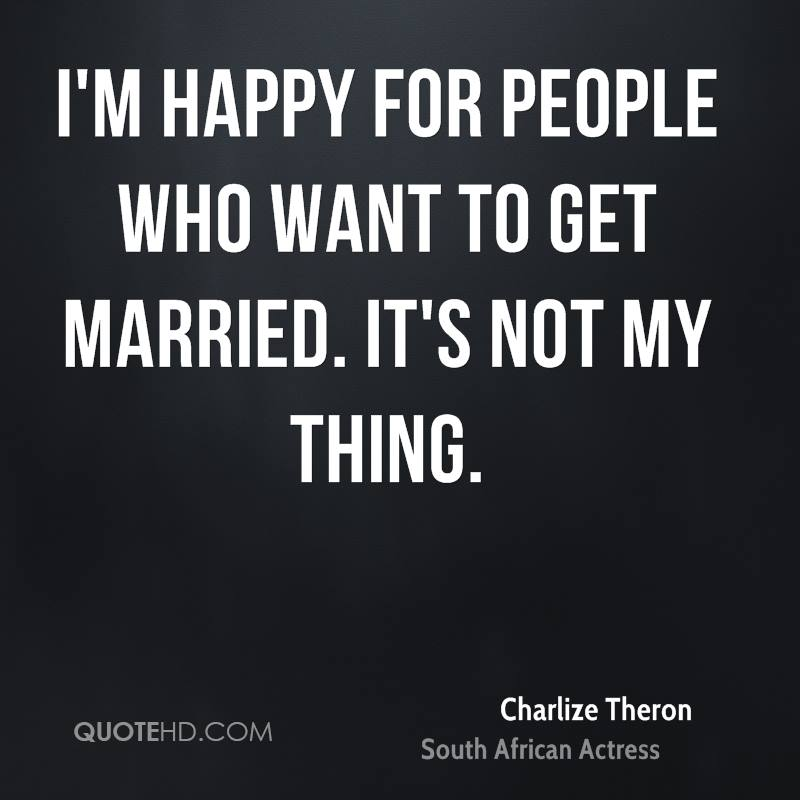 I'm happy for people who want to get married. It's not my thing.
