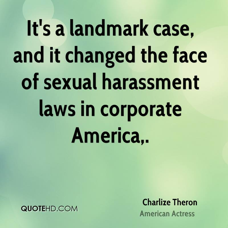 It's a landmark case, and it changed the face of sexual harassment laws in corporate America.